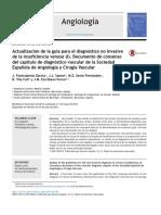 Angiología. 2015;67(2):125---132 www.elsevier.es/angiologia Angiología DOCUMENTO DE CONSENSO Actualización de la guía para el diagnóstico no invasivo de la insuficiencia venosa (I). Documento de consenso del capítulo de diagnóstico vascular de la Sociedad Espa˜nola de Angiología y Cirugía Vascular J. Fontcuberta Garcíaa, J.J. Samsób, M.E. Senin Fernándezc, R. Vila Colld y J.M. Escribano Ferrerb,∗ a Hospitales Sanitas, Madrid, Espa˜na b Hospital Universitari Vall d'Hebron, Barcelona, Espa˜na c Hospital Clínico Universitario de Santiago de Compostela, Santiago de Compostela, La Coru˜na, Espa˜na d Ciutat Sanitària i Universitària de Bellvitge, L'Hospitalet, Barcelona, Espa˜na Recibido el 30 de abril de 2014; aceptado el 1 de mayo de 2014 Disponible en Internet el 24 de julio de 2014 PALABRAS CLAVE Eco-doppler; Trombosis venosa; Pletismografía aérea Resumen Han pasado 12 a˜nos desde la publicación del primer documento de consenso para el diagnóstico de la insuficiencia venosa. Durante esto