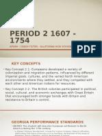 period 2 1607 - 1754  1