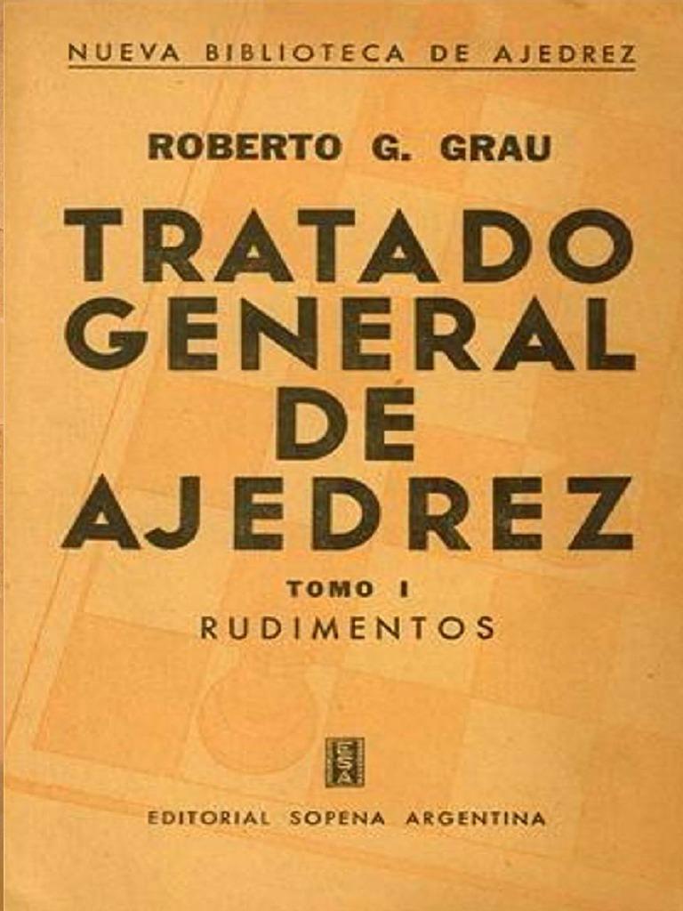 Grau Roberto Tratado General De Ajedrez Tomo 1 Pdf Ajedrez Juegos De Estrategia Abstractos