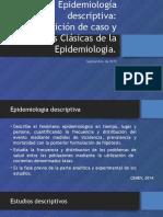 Epidemiología deEpidemiología descriptiva:Definición de caso y Variables Clásicas de la Epidemiologia.scriptiva