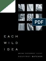 Geoffrey Batchen Each Wild Idea Writing, Photography, History 2002