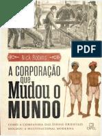 A Corporação Que Mudou o Mundo - Como a Companhia Das Índias Orientais Moldou a Multinacional Moderna - Nick Robins