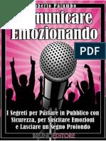 (eBook E-book) Comunicare Emozionando _ I Segreti Per Parlare in Pubblico Con Sicurezza _ Come Diventare Un Eccellente Oratore Per Riuscire a Emozionare e C