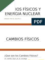 Cambios Físicos y Nucleares