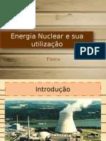 Energia Nuclear e Sua Utilização