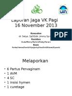 Laporan Jaga VK Pagi Dan Malam 16- 11-2013
