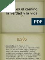 Jesús Es El Camino, La Verdad y