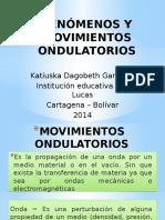 FENÓMENOS Y MOVIMIENTOS ONDULATORIOS  kathy dago.pptx