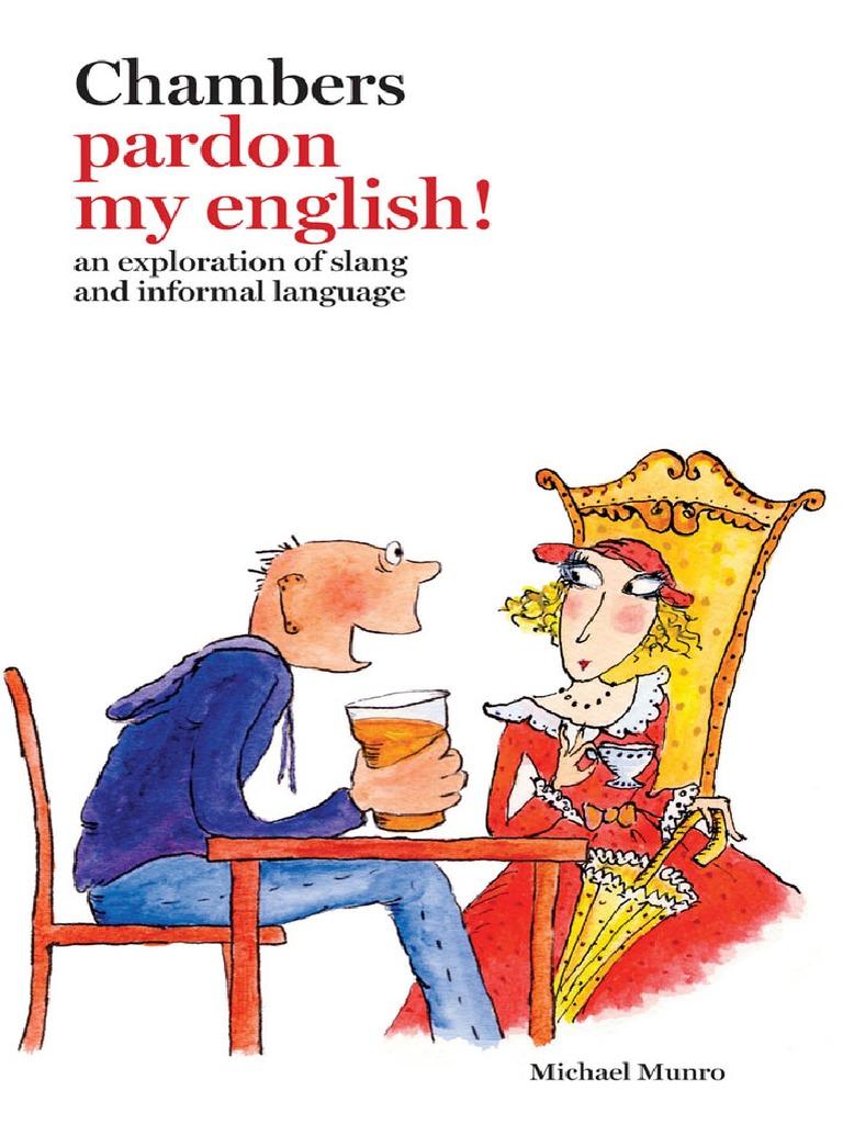 932cfe45418 Michael Munro-Chambers pardon my English!   an exploration of slang and  informal language-Chambers (2007).pdf