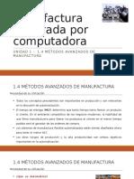 Unidad 1 - Subtema 1.4 Métodos Avanzados de Manufactura