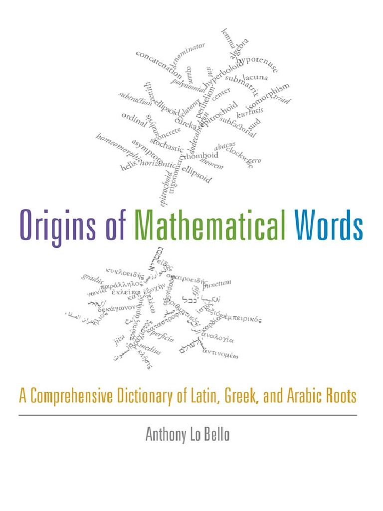 be3a2e4d4d4e3 Origins of Mathematical Words A Comprehensive Dictionary of Latin, Greek,  and Arabic Roots - Lo Bello.pdf | Latin | Adjective