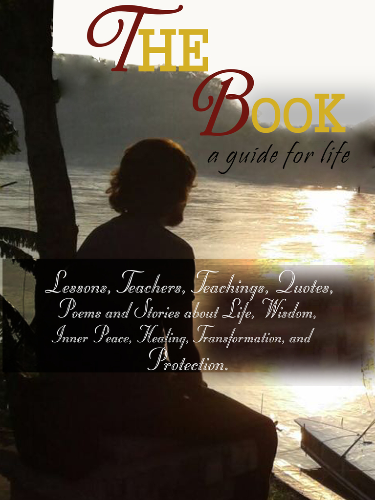 "THE BOOK"" A GUIDE FOR LIFE Lessons Teachers Teachings"