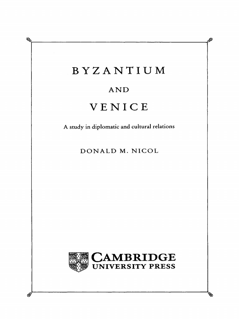 b4e20c72 85931681-Nicol-Byzantium-and-Venice-a-Study-in-Diplomatic-and-Cultural-Relations.pdf  | Republic Of Venice | Byzantine Empire