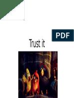 Trust it