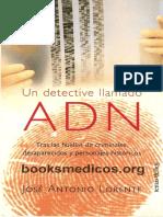 _Un Detective llamado ADN - Tras las huellas de criminales, desaparecidos y personajes historicos LORENTE 2004.pdf