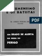 Ex-Padre Dr. Aníbal Pereira dos Reis - O Ecumenismo e os Batistas