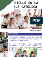 1. El Currículo en La Escuela Católica - Oscar Pérez