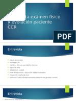 Entrevista Examen Físico y Evolución Paciente CCR