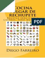 Cocina Vulgar de Rechupete Recetas Sencillas y Caseras, Pero Muy Ricas - Diego Farreiro
