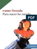 Neruda, Pablo- Para Nacer He Nacido