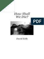 HOW SHALL WE DIE? (David Eells)