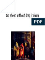Go Ahead Without Drag It Down