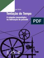 Tentação Do Tempo. A Máquina Museológica Na Fabricação Do Passado. Francisco Régis Lopes Ramos.