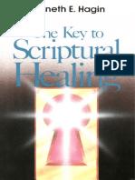 Kenneth-E-Hagin-The-Key-to-Scriptural-Healing1.pdf