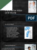 Ética Del Médico Veterinario