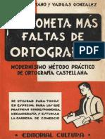 No Cometa Mas Ortografia! Faltas de. Modernisimo Metodo Practico de Ortografía Castellana. Cditorial Cultüpft. Profs. Santano y Vargas _ Ohzal z