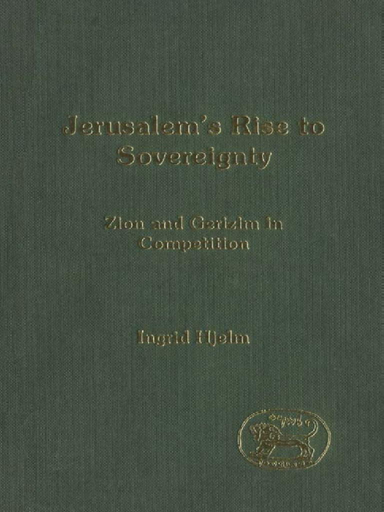 Ingrid Hjelm Jerusalems Rise to Sovereignty Zion and Gerizim in Competition JSOT  Supplement Series 2004.pdf | Books Of Kings | Samaritans