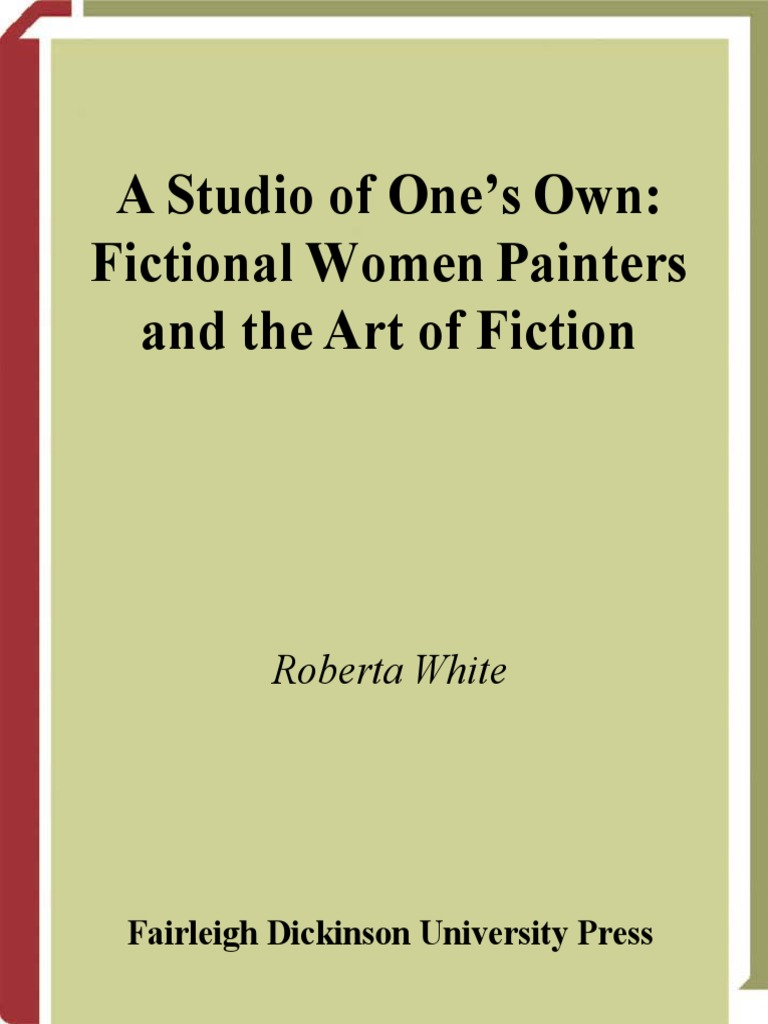 Roberta White  A Studio of One s Own  Fictional Women Painters and the Art  of Fiction  9ba7912518