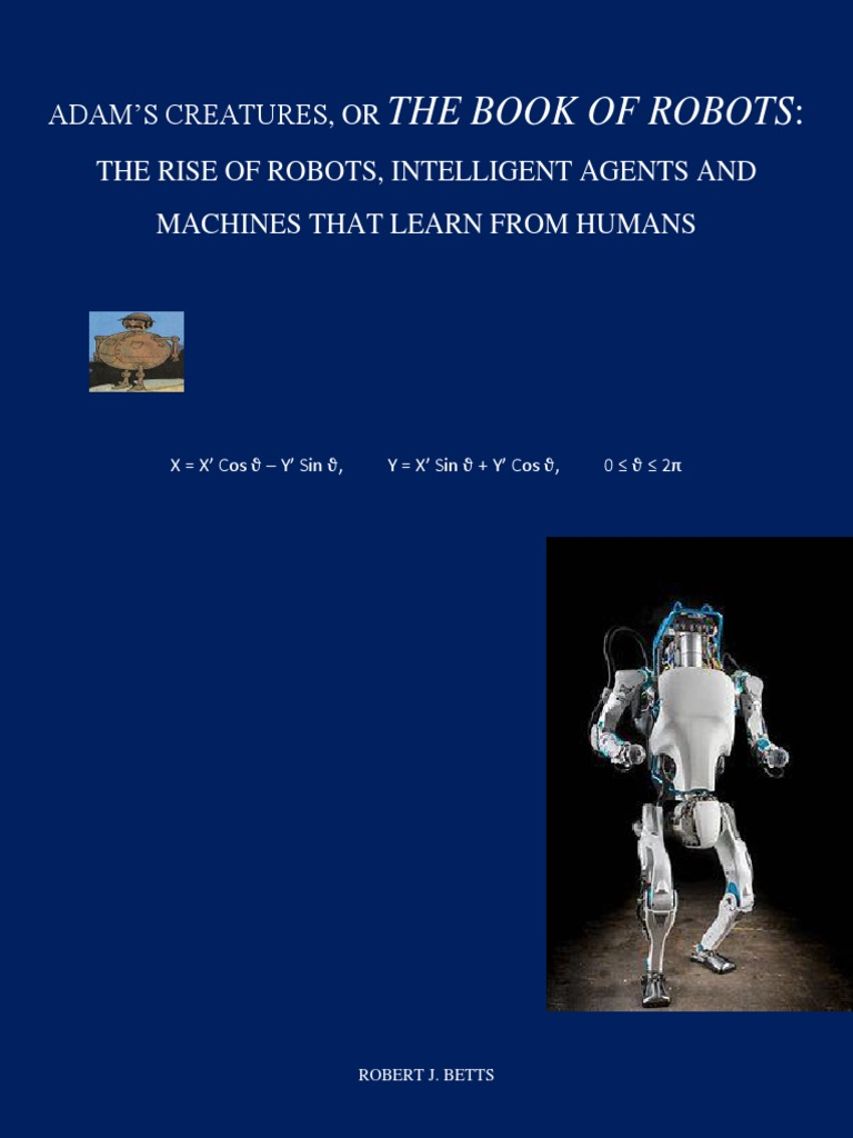 Adams creatures or the book of robots the rise of robots adams creatures or the book of robots the rise of robots intelligent agents and machines that learn from humans artificial intelligence technology fandeluxe Image collections