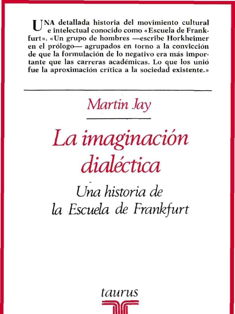 Martin Jay - La Imaginación Dialéctica - Una Historia de La Escuela ...