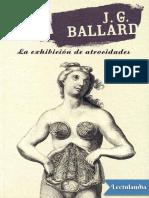 La Exhibicion de Atrocidades - J G Ballard