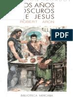 Robert-Aron_Los-Años-Oscuros-de-Jesus.pdf