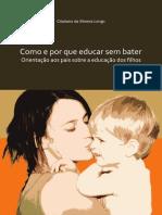 Longo, C. S. (2012). Como e por que educar sem bater orientação aos pais sobre a educação dos filhos.pdf