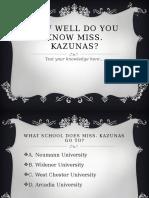 how well do you know miss  kazunas