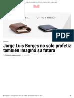 Jorge Luis Borges No Solo Profetizó Internet, También Imaginó Su Futuro ‹ Nalgas y Libros