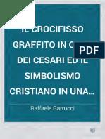 Il Crocifisso graffito in casa dei Cesari ed il simbolismo cristiano-Raffaele Garrucci.pdf