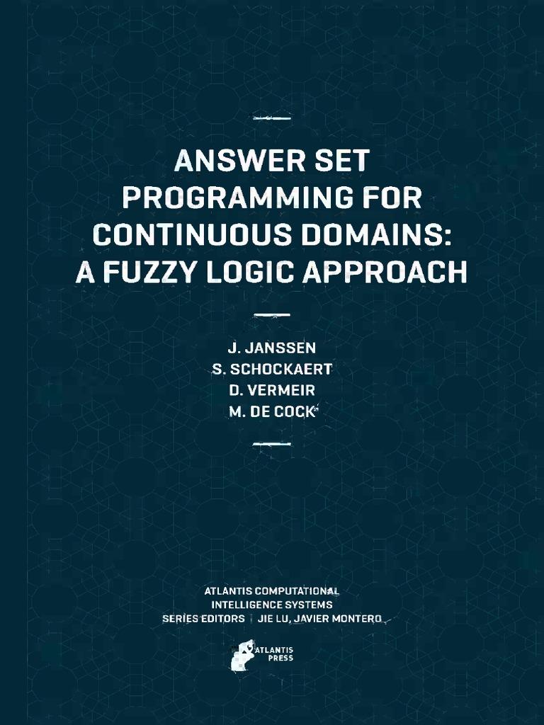 Answer Set Programming for Continuous Domains: A Fuzzy Logic Approach - Jeroen Janssen,Steven Schockaert,Dirk Vermeir,Martine de Cock