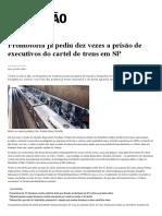 Promotoria Já Pediu Dez Vezes a Prisão de Executivos Do Cartel de Trens Em SP