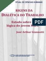 Giannotti - Origens Da Dialética Do Trabalho- Estudo Sobre a Lógica Do Jovem Marx