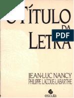 O Título Da Letra - Jean Luc Nancy & Philippe Lacoue-Labarthe