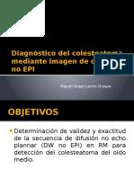 Diagnóstico del colesteatoma mediante imagen de difusión no ppt.pptx