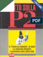 Tutto Sulla p2 - Il Piano Rinascita Di Gelli, La Relazione Anselmi, I 900 Nomi Nelle Liste