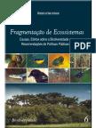 FRAGMENTAÇÃO DE ECOSSISTEMAS  Causas, efeitos sobre a biodiversidade e  recomendações de políticas públicas.pdf