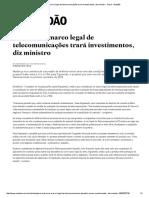 N_2016_Revisão Do Marco Legal de Telecomunicações Trará Investimentos, Diz Ministro - Geral - Estadão
