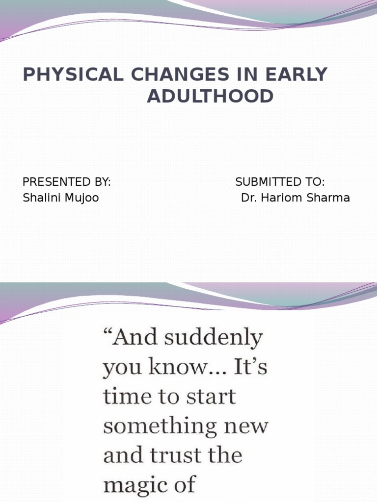 """physical changes in early adulthood These physical and cognitive changes, in turn, allow them to develop psychosocially, forming individual identities and relating effectively and appropriately with other people thus, as described by the hhs, human development is """"a lifelong process of growth, maturation, and change."""