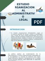 1.1 modificacd ESTUDIO ORGANIZACIONAL ADMINISTRATIVO LEGAL (1).pptx